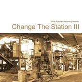 Various - Change The Station III