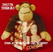 Spastik Spankers - Spank My Monkey And Call Me Daddy!